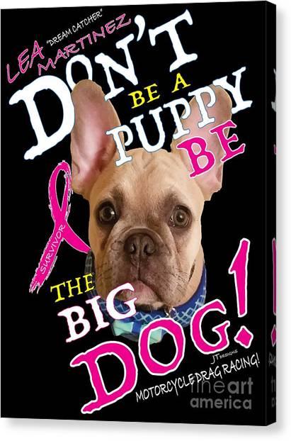 Be The Big Dog Canvas Print
