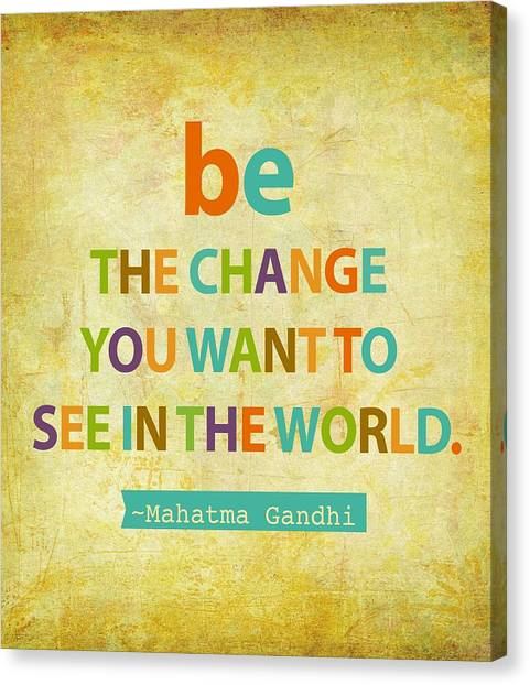 Quote Canvas Print - Be The Change by Cindy Greenbean