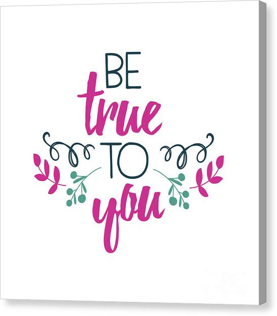 Be True To You Canvas Print