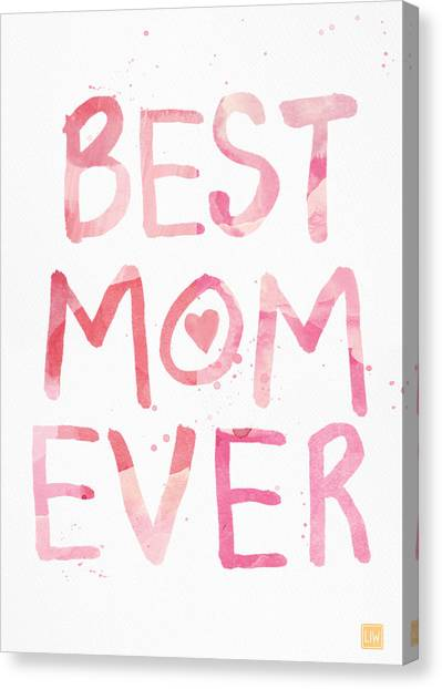 Birthday Gift Canvas Print - Best Mom Ever- Greeting Card by Linda Woods