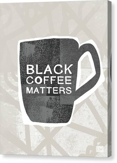 Cup Of Coffee Canvas Print - Black Coffee Matters- Art By Linda Woods by Linda Woods