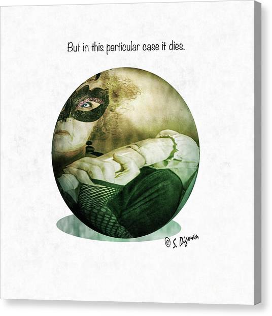 But In This Particular Case It Dies  Canvas Print by Steven Digman