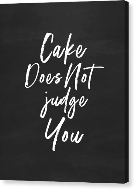 Cake Canvas Print - Cake Does Not Judge- Art By Linda Woods by Linda Woods