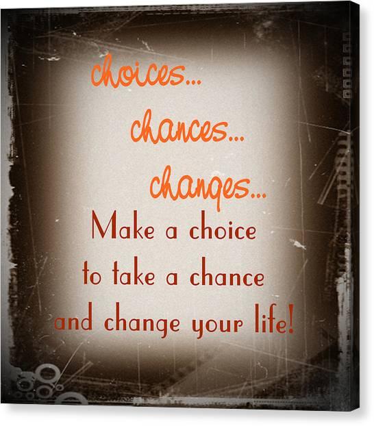Choices... Chances... Changes... Canvas Print