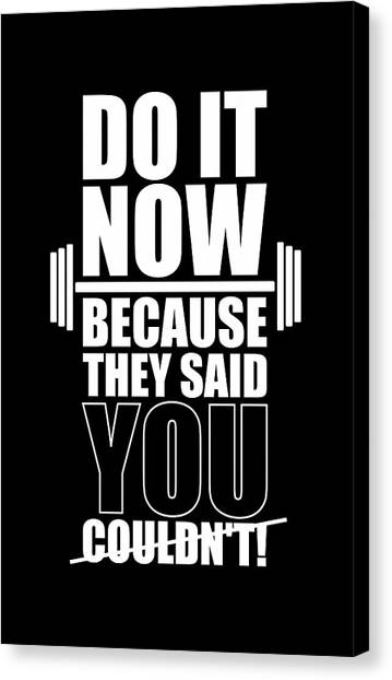 Workout Canvas Print - Do It Now Because They Said You Couldn't Gym Quotes Poster by Lab No 4