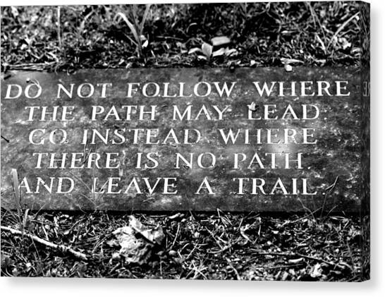 Do Not Follow Where The Path May Lead Canvas Print