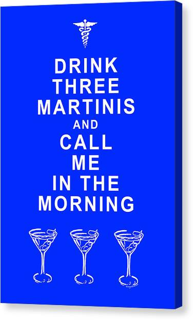 Martini Canvas Print - Drink Three Martinis And Call Me In The Morning - Blue by Wingsdomain Art and Photography