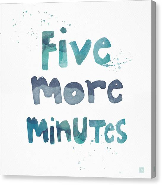 Word Art Canvas Print - Five More Minutes by Linda Woods