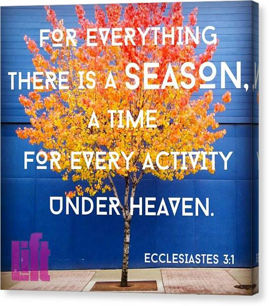 Design Canvas Print - For Everything There Is A Season, A by LIFT Women's Ministry designs --by Julie Hurttgam
