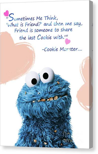 Food And Beverage Canvas Print - Friendship Is.. - Cookie Monster Cute Friendship Quotes.. 5  by Prar Kulasekara