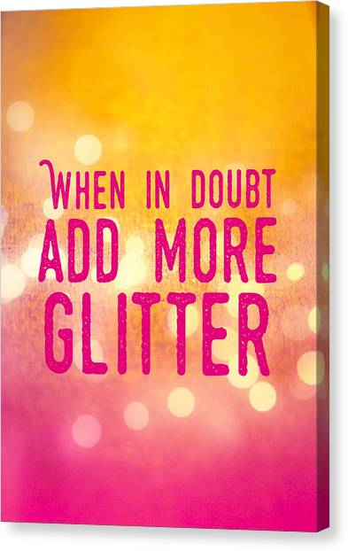 Gold Canvas Print - Fun Quote When In Doubt Add More Glitter by Matthias Hauser