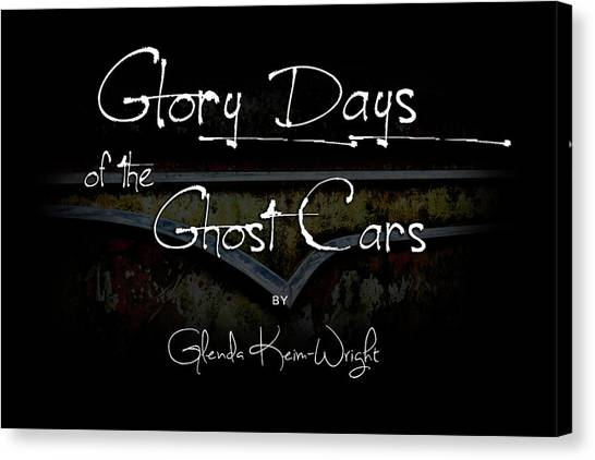 Canvas Print featuring the photograph Glory Days Of The Ghost Cars by Glenda Wright