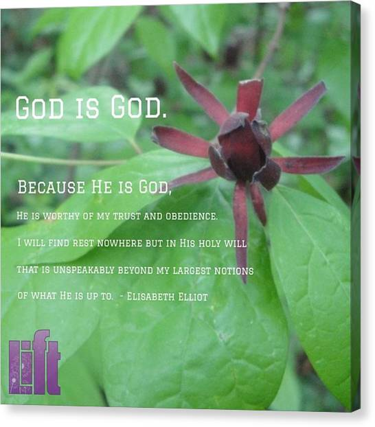 """Design Canvas Print - """"god Is God. Because He Is God, He Is by LIFT Women's Ministry designs --by Julie Hurttgam"""