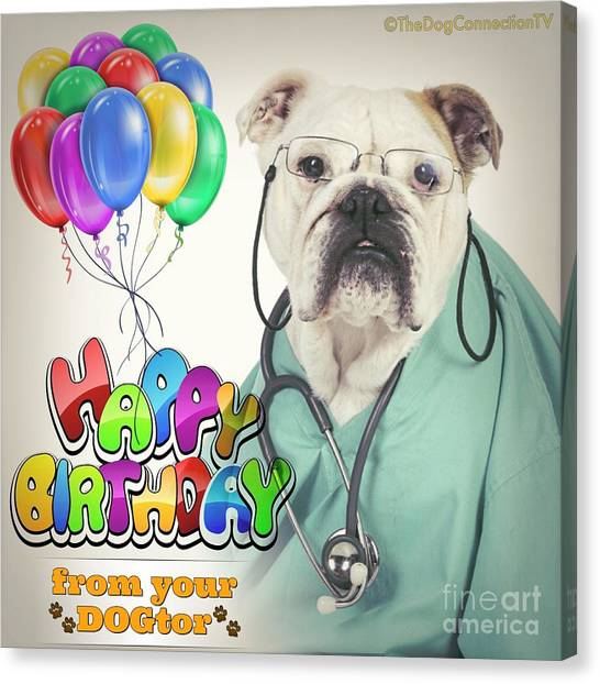 Canvas Print featuring the digital art Happy Birthday From Your Dogtor by Kathy Tarochione