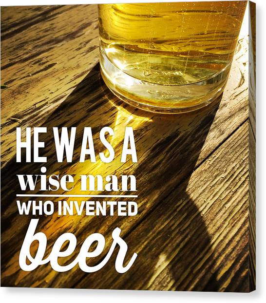 Beer Canvas Print - He Was A Wise Man Who Invented Beer by Matthias Hauser