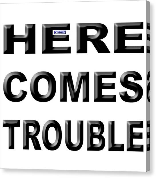 Canvas Print - Here Comes Trouble by K STONE UK Music Producer