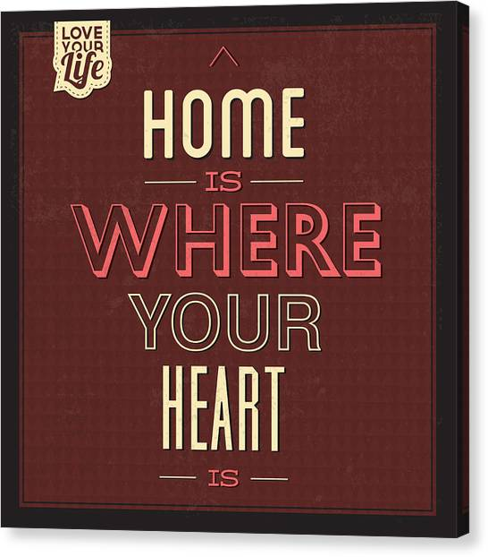 Fun Canvas Print - Home Is Were Your Heart Is by Naxart Studio
