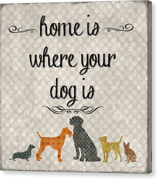 Dog Canvas Print - Home Is Where Your Dog Is-jp3039 by Jean Plout