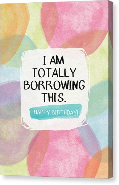 Birthday Gift Canvas Print - I Am Totally Borrowing This - Birthday Art By Linda Woods by Linda Woods
