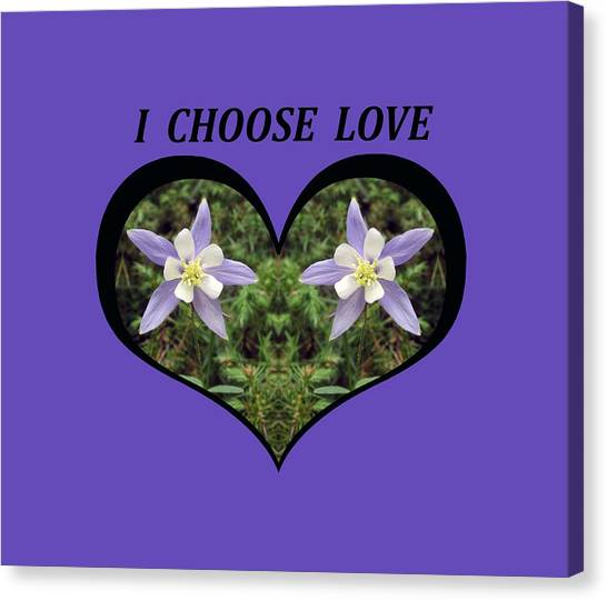 I Chose Love With A Heart Filled With Columbines Canvas Print