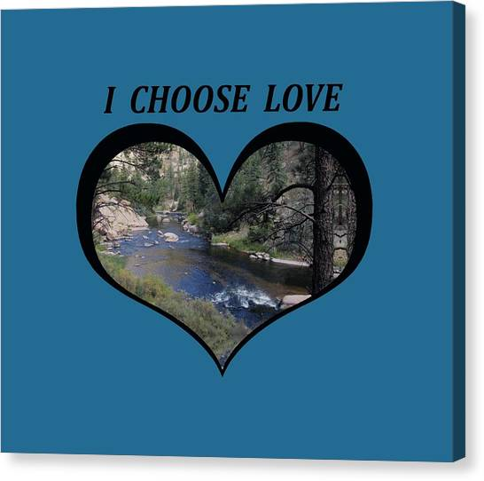 I Chose Love With A River Flowing In A Heart Canvas Print