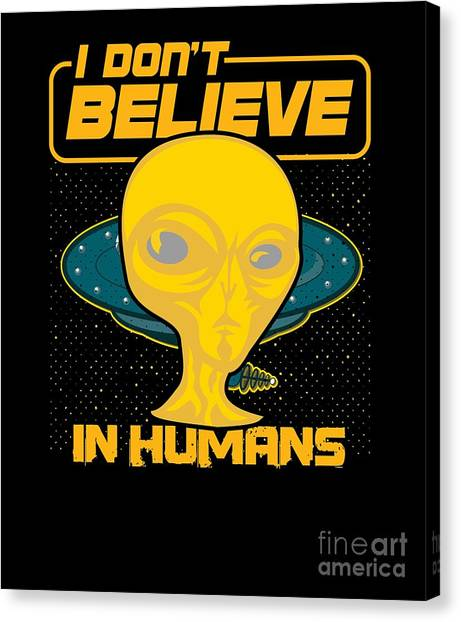 Canvas Print - I Dont Believe In Humans Ufo by Thomas Larch