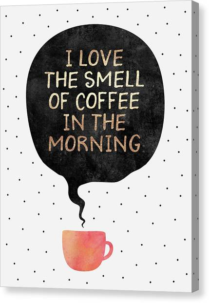 Morning Canvas Print - I Love The Smell Of Coffee In The Morning by Elisabeth Fredriksson