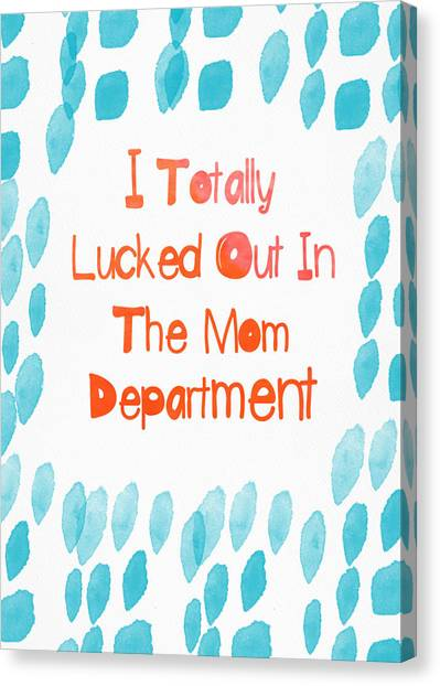 Mom Canvas Print - I Lucked Out In The Mom Department- Greeting Card by Linda Woods