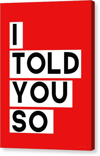 Word Art Canvas Print - I Told You So by Linda Woods