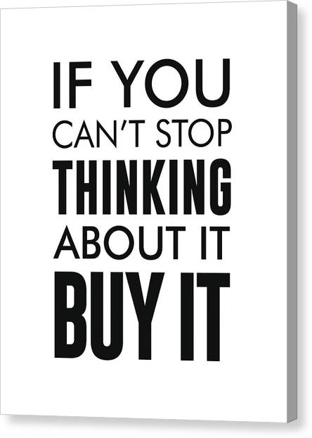 If You Can't Stop Thinking About It, Buy It - Minimalist Print - Typography - Quote Poster Canvas Print