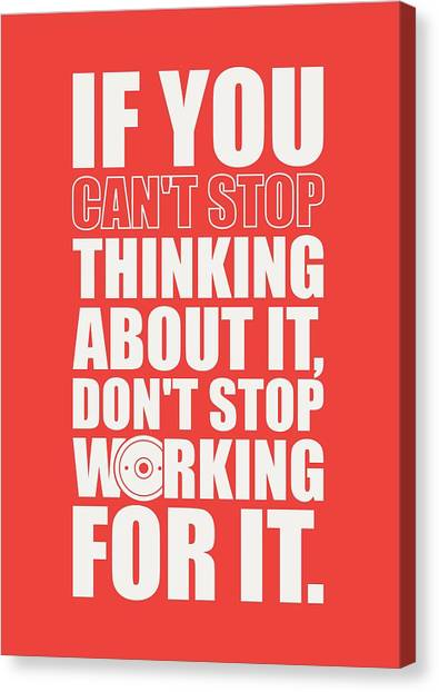 Workout Canvas Print - If You Cant Stop Thinking About It, Dont Stop Working For It. Gym Motivational Quotes Poster by Lab No 4