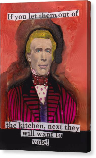 If You Let Them Out Of The Kitchen Canvas Print