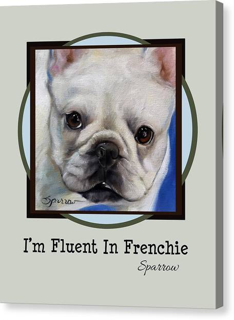 French Bull Dogs Canvas Print - Im Fluent In Frenchie by Mary Sparrow