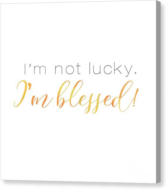 I'm Not Lucky. I'm Blessed. Canvas Print
