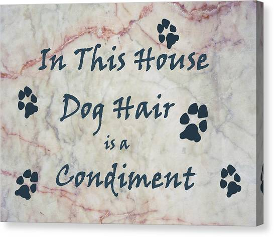 In This House Dog Hair Is A Condiment Canvas Print