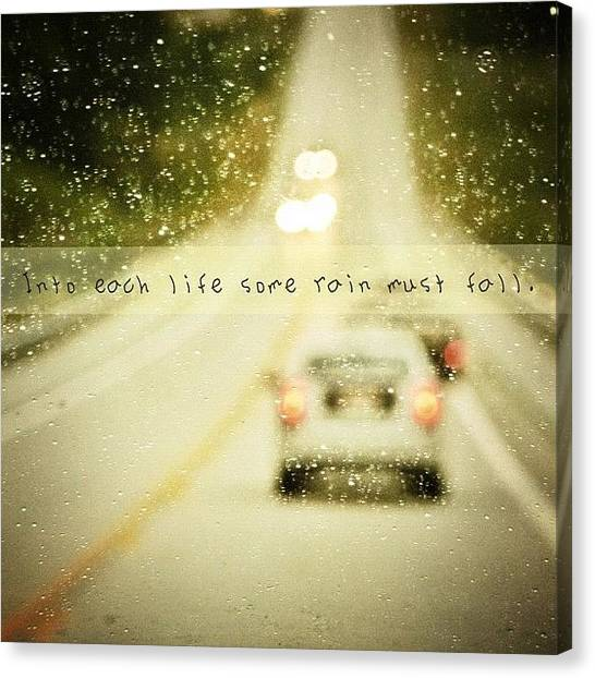 Inspirational Canvas Print - Into Each Life Some Rain Must Fall by Traci Beeson