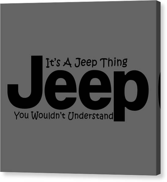 4x4 Canvas Print - Its A Jeep Thing by T Shirts R Us -