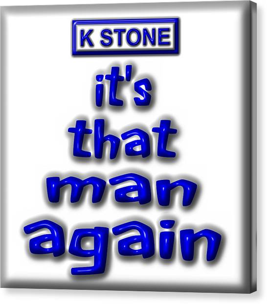 Canvas Print - Its That Man Again by K STONE UK Music Producer