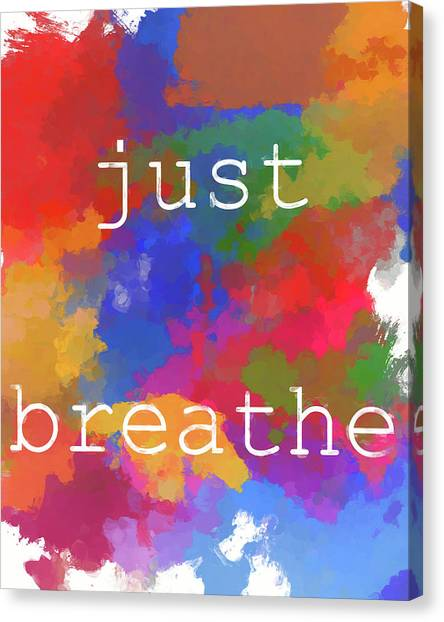 Breathe Canvas Print - Just Breathe by Dan Sproul