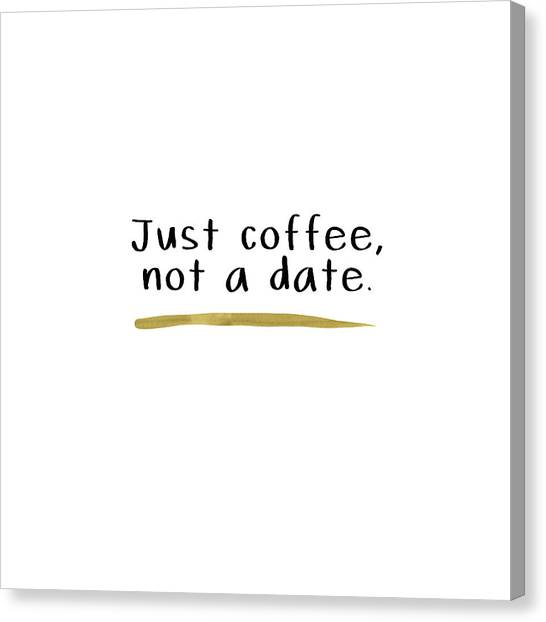 Gold Canvas Print - Just Coffee Not A Date- Art By Linda Woods by Linda Woods