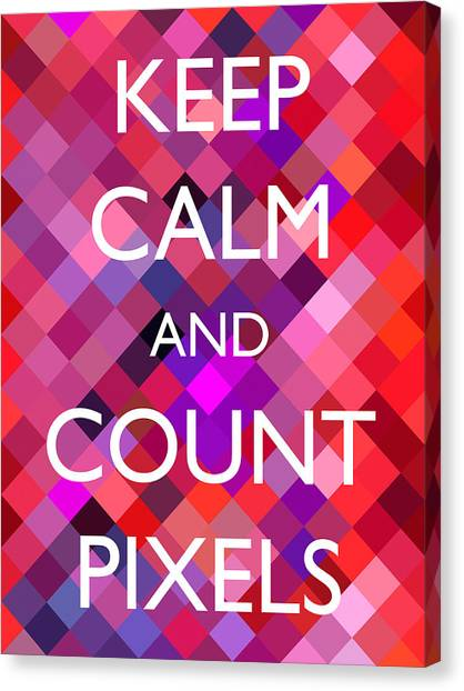 Pixelated Canvas Print - Keep Calm And Count Pixels Fun Quote by Matthias Hauser