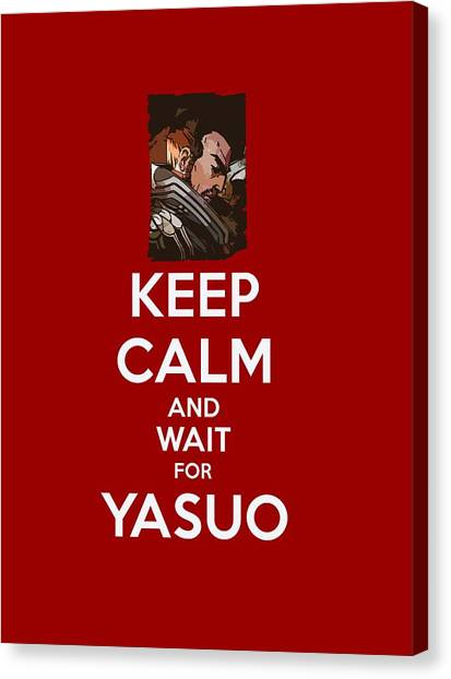 Video Games Canvas Print - Keep Calm And Wait For Yasuo by Dusan Naumovski