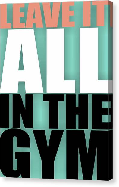 Workout Canvas Print - Leave It All In The Gym Inspirational Quotes Poster by Lab No 4