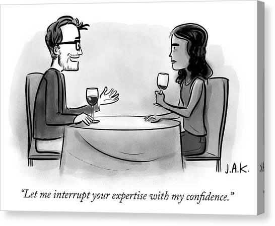 Let Me Interrupt Your Expertise With My Confidence Canvas Print by Jason Adam Katzenstein