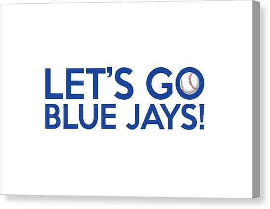 Toronto Blue Jays Canvas Print - Let's Go Blue Jays by Florian Rodarte