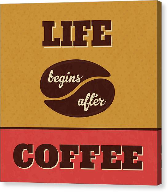 Coffee Canvas Print - Life Begins After Coffee by Naxart Studio