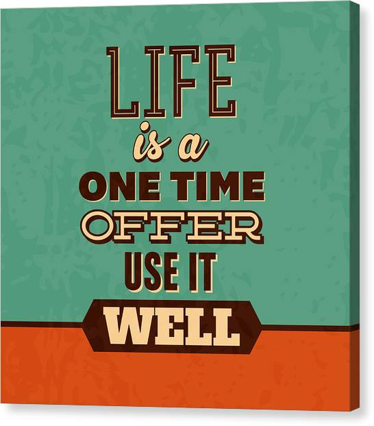 Lucky Canvas Print - Life Is A One Time Offer by Naxart Studio