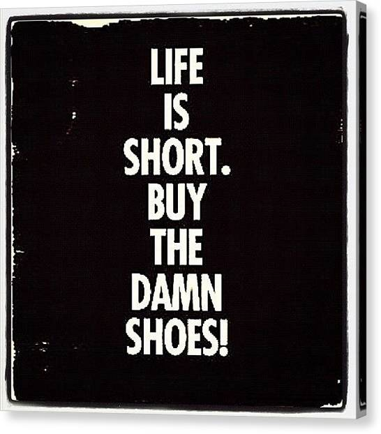 Canvas Print - #life Is #short #buy The #damn #shoes by Nicki Galper