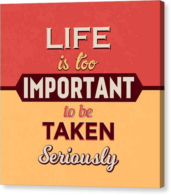 Quirky Canvas Print - Life Is Too Important by Naxart Studio