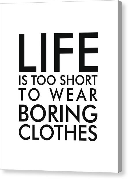 Life Is Too Short To Wear Boring Clothes - Minimalist Print - Typography - Quote Poster Canvas Print